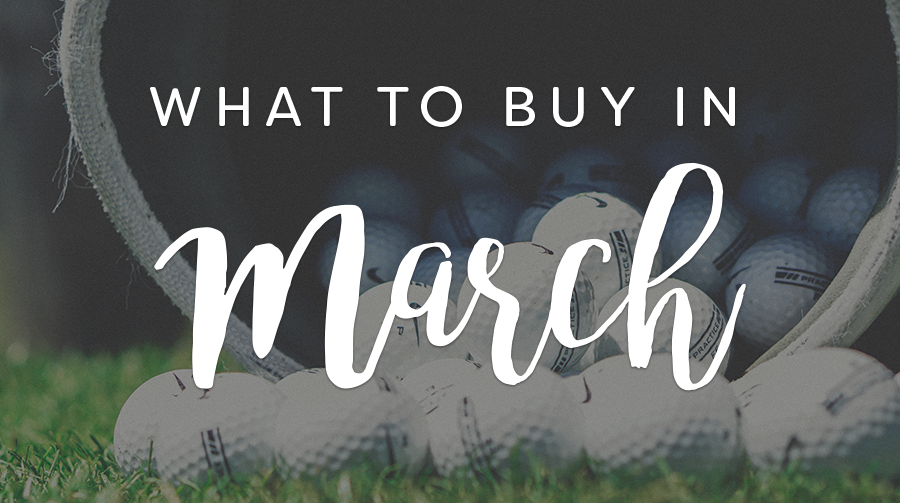 What to buy in march golf